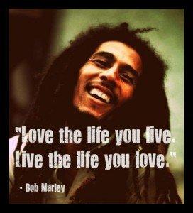 Love-the-life-you-live.-Live-the-life-you-love.-Bob-Marley