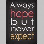 Always Hope But Never Expect